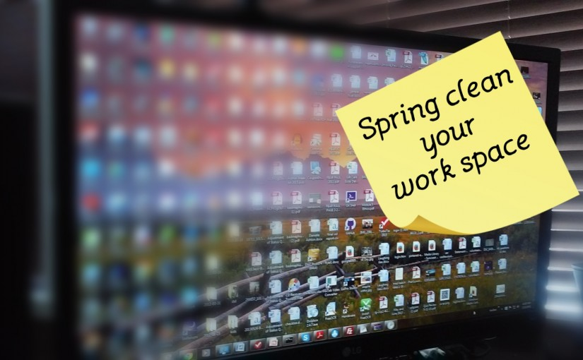 Spring Clean your work space