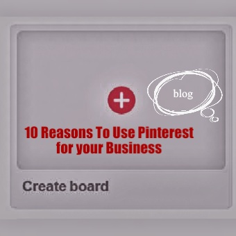 10 Reasons To Use Pinterest For Your Business
