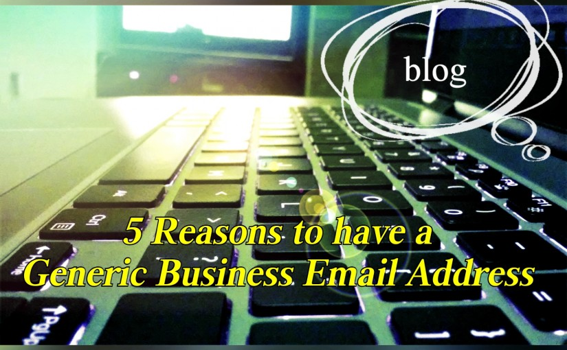5 Reasons to use a Generic Business Email Address
