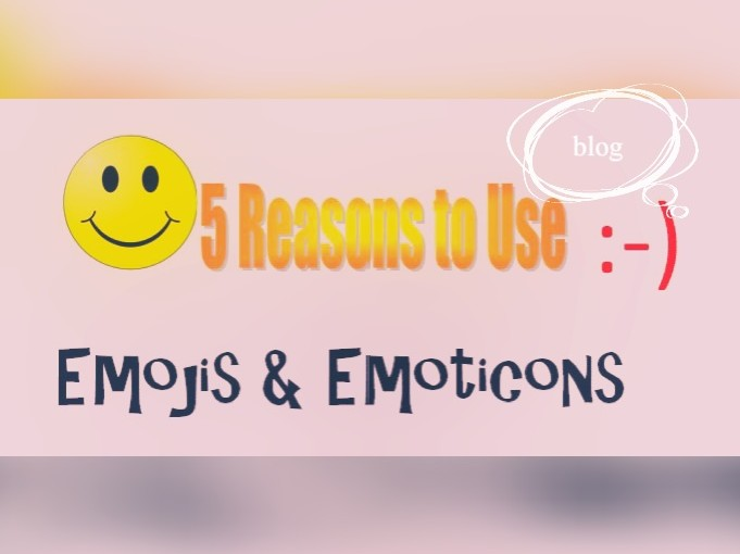 5 Reasons to Use Emojis and Emoticons